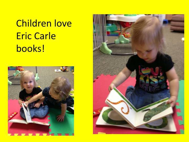 Children love Eric Carle books!