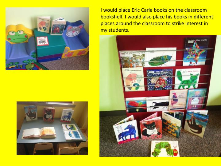 I would place Eric Carle books on the classroom