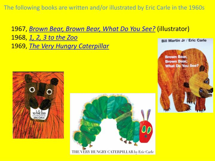 The following books are written and/or illustrated by Eric Carle in the 1960s