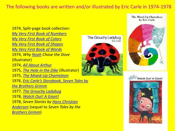 The following books are written and/or illustrated by Eric Carle in 1974-1978