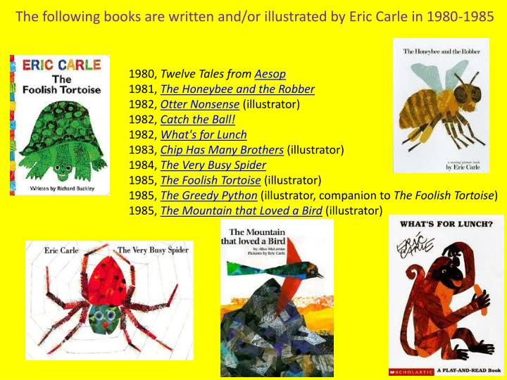 The following books are written and/or illustrated by Eric Carle in 1980-1985