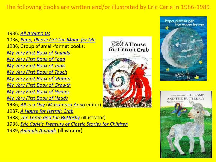The following books are written and/or illustrated by Eric Carle in 1986-1989