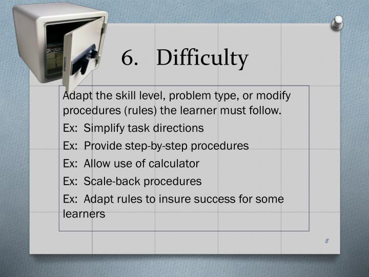 6.   Difficulty