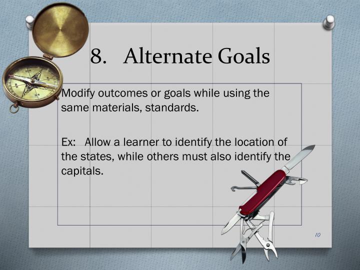 8.   Alternate Goals