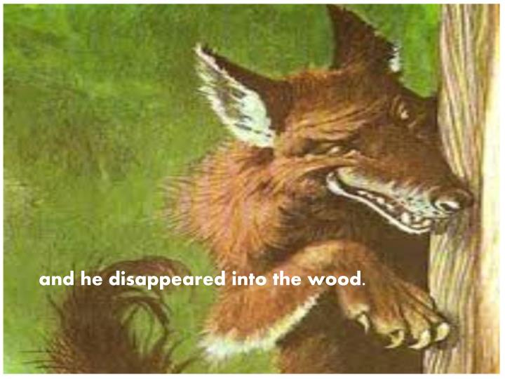 and he disappeared into the wood.