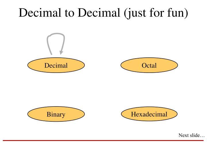 Decimal to Decimal (just for fun)