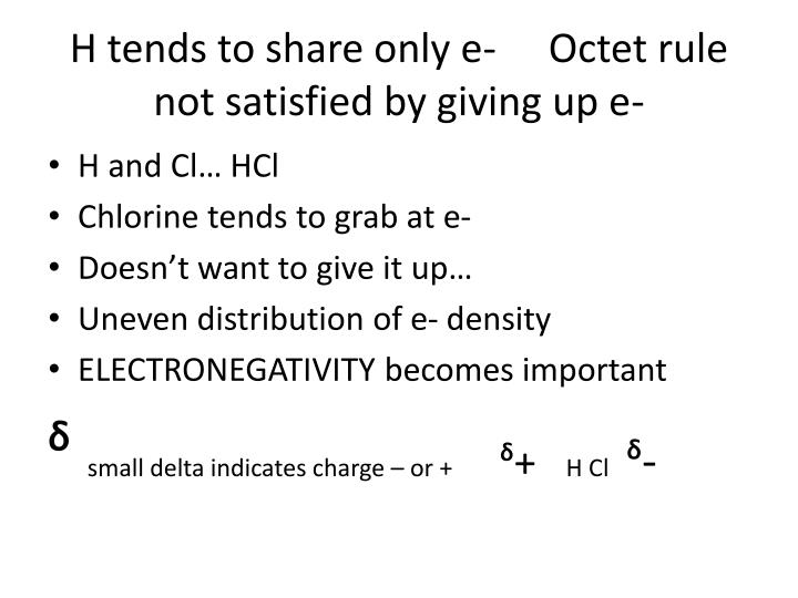 H tends to share only e-	Octet rule not satisfied by giving up e-