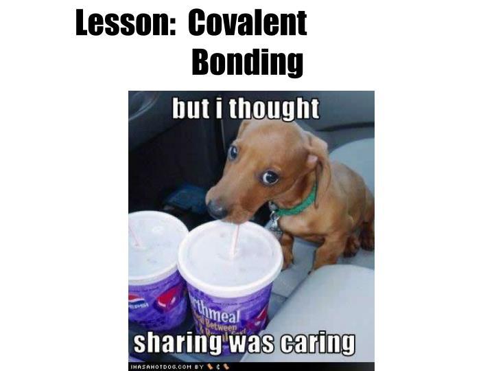 Lesson:  Covalent      Bonding