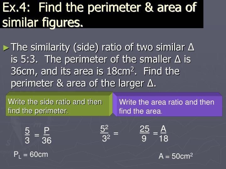 Ex.4:  Find the perimeter & area of similar figures.