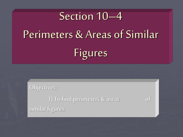 Section 10 4 perimeters areas of similar figures
