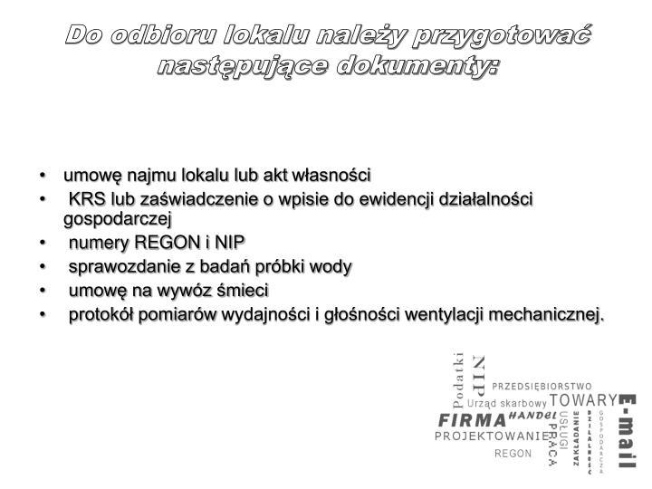 Do odbioru lokalu należy przygotować następujące dokumenty: