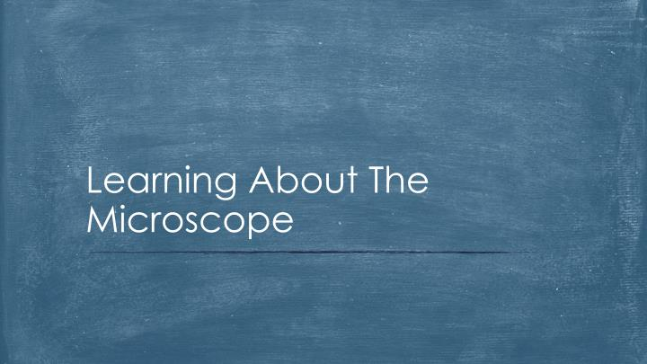 Learning About The Microscope