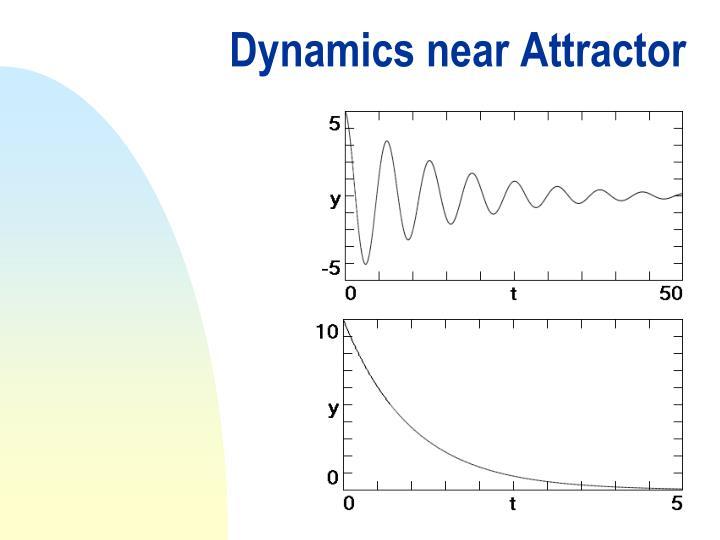 Dynamics near Attractor