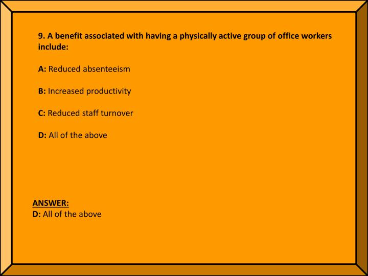 9. A benefit associated with having a physically active group of office workers include: