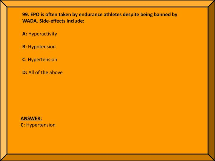 99. EPO is often taken by endurance athletes despite being banned by WADA. Side-effects include:
