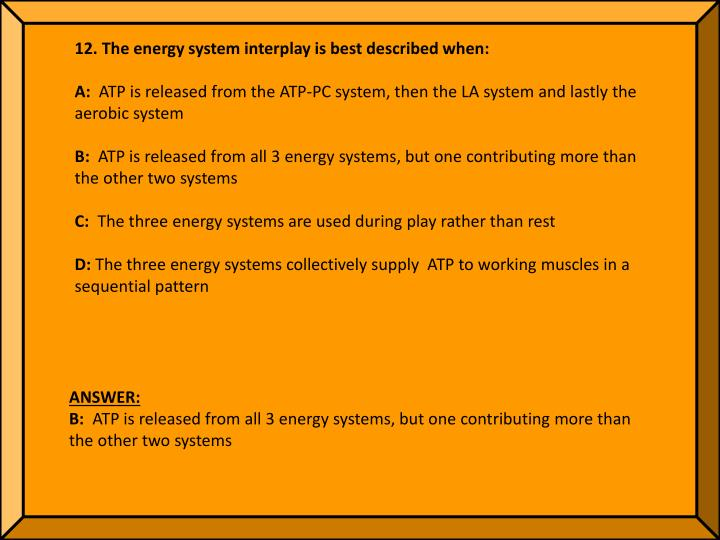 12. The energy system interplay is best described when: