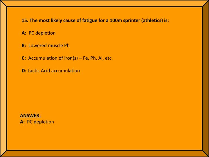 15. The most likely cause of fatigue for a 100m sprinter (athletics) is: