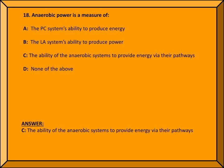18. Anaerobic power is a measure of: