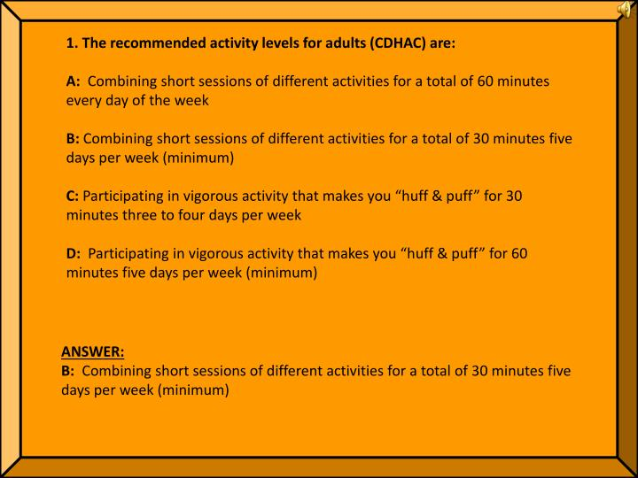 1. The recommended activity levels for adults (CDHAC) are: