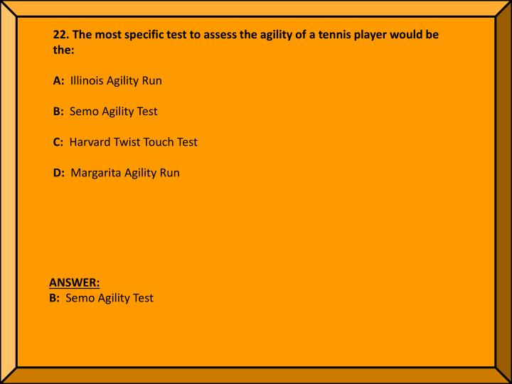 22. The most specific test to assess the agility of a tennis player would be the: