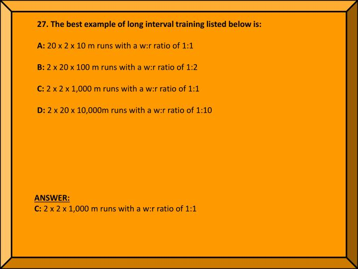 27. The best example of long interval training listed below is: