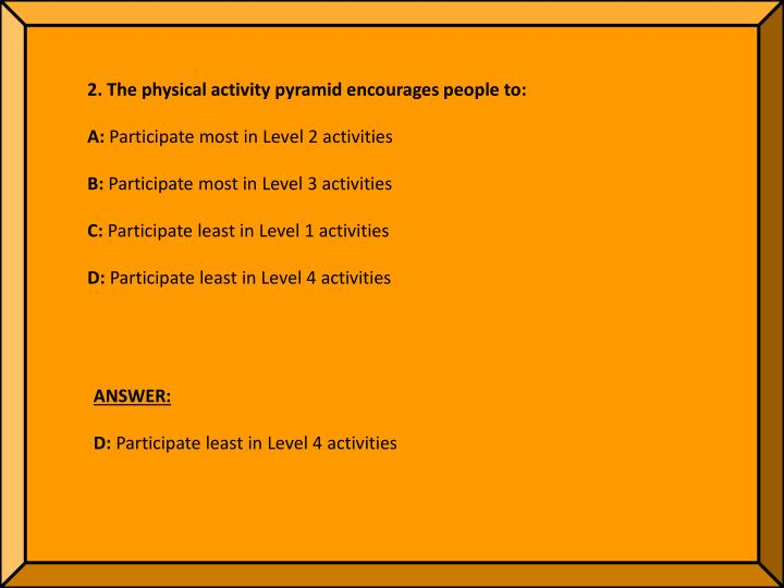 2. The physical activity pyramid encourages people to: