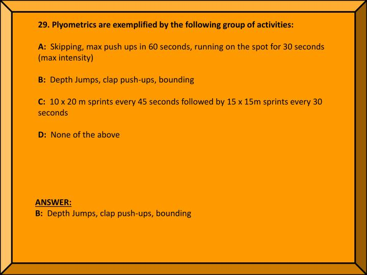 29. Plyometrics are exemplified by the following group of activities: