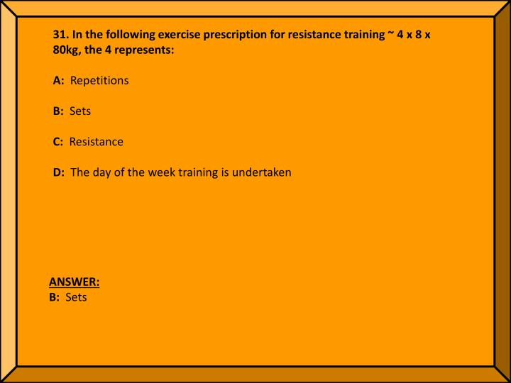 31. In the following exercise prescription for resistance training ~ 4 x 8 x 80kg, the 4 represents: