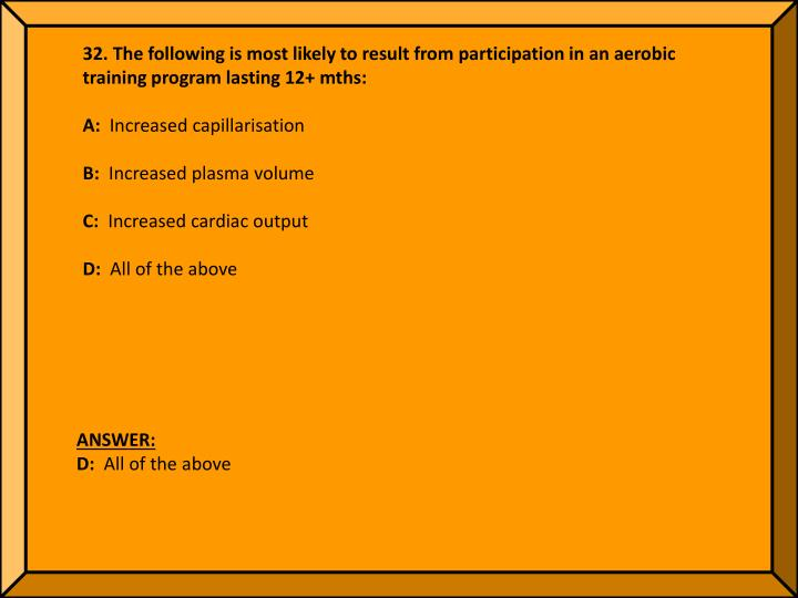32. The following is most likely to result from participation in an aerobic training program lasting 12+ mths: