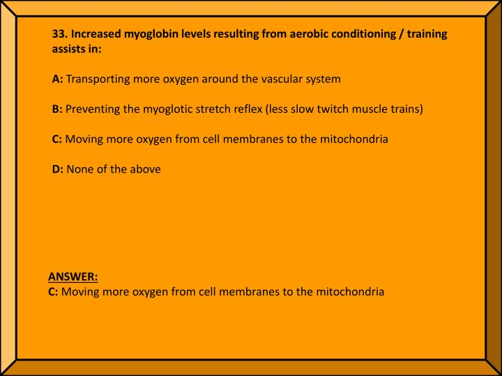 33. Increased myoglobin levels resulting from aerobic conditioning / training assists in: