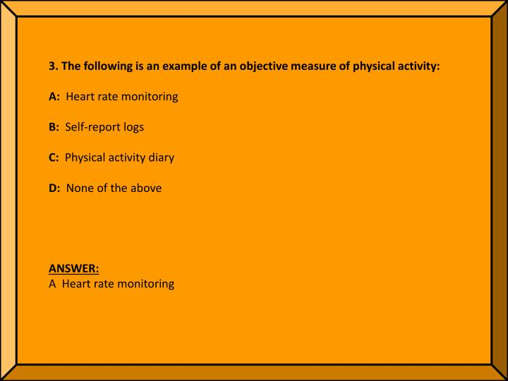 3. The following is an example of an objective measure of physical activity:
