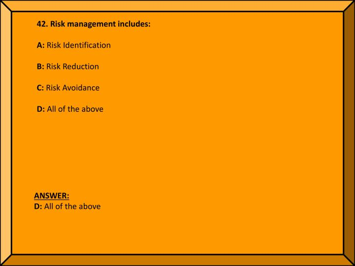 42. Risk management includes: