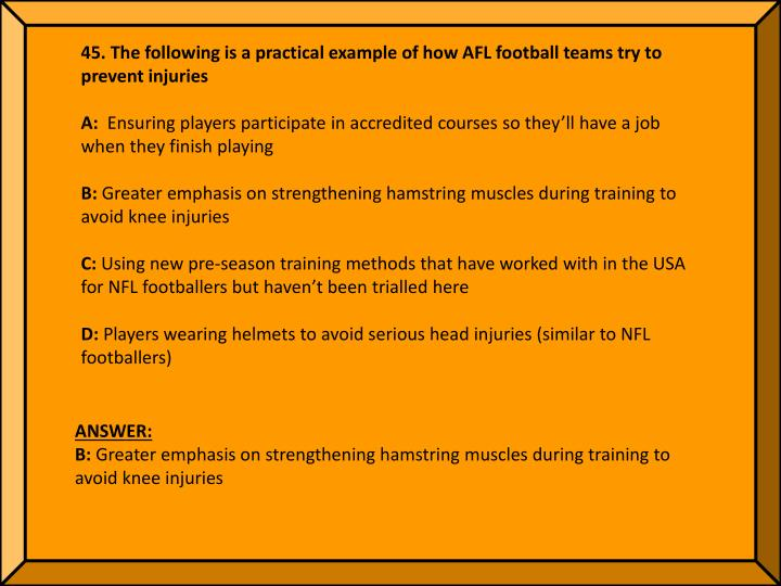 45. The following is a practical example of how AFL football teams try to prevent injuries