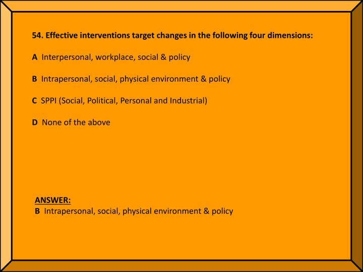54. Effective interventions target changes in the following four dimensions: