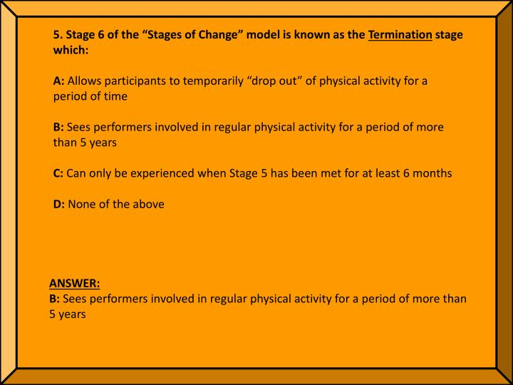 """5. Stage 6 of the """"Stages of Change"""" model is known as the"""