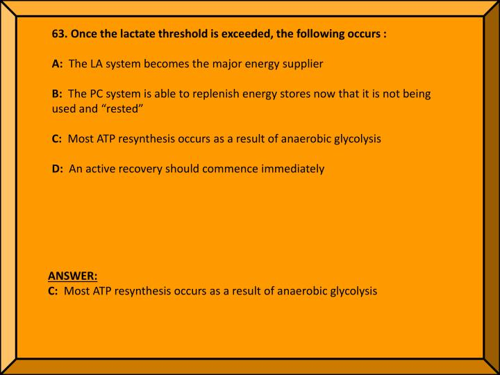 63. Once the lactate threshold is exceeded, the following occurs :