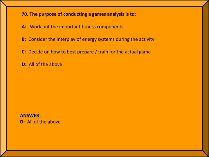 70. The purpose of conducting a games analysis is to: