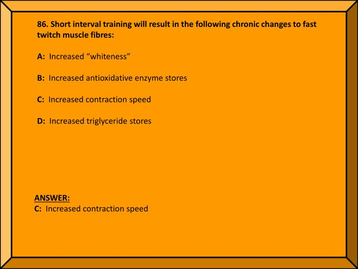86. Short interval training will result in the following chronic changes to fast twitch muscle fibres: