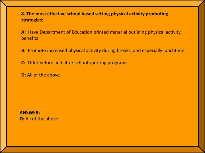 8. The most effective school based setting physical activity promoting strategies: