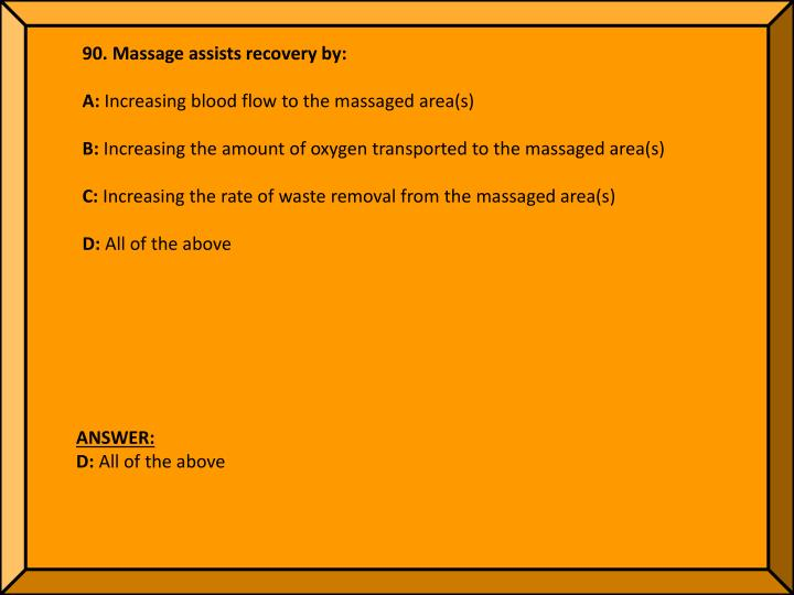 90. Massage assists recovery by:
