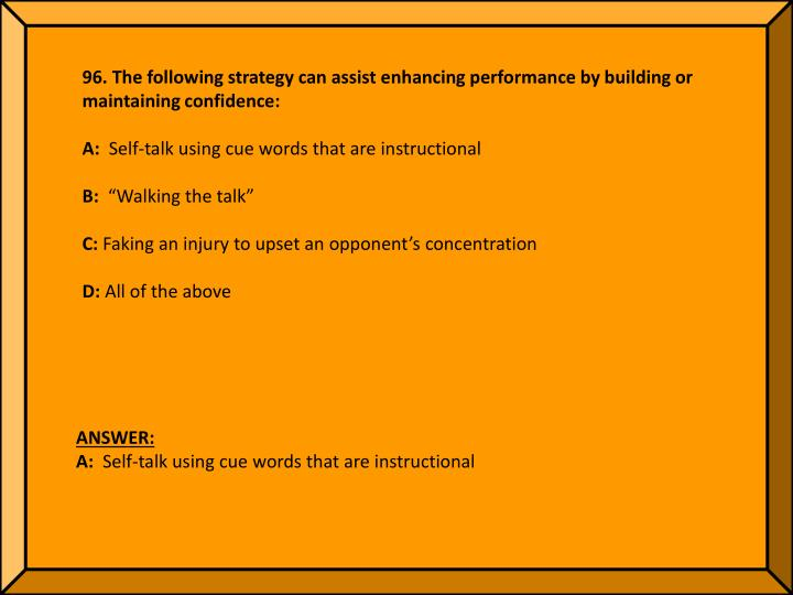 96. The following strategy can assist enhancing performance by building or maintaining confidence: