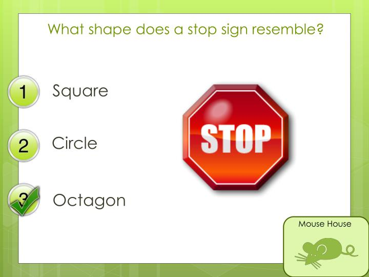 What shape does a stop sign resemble?