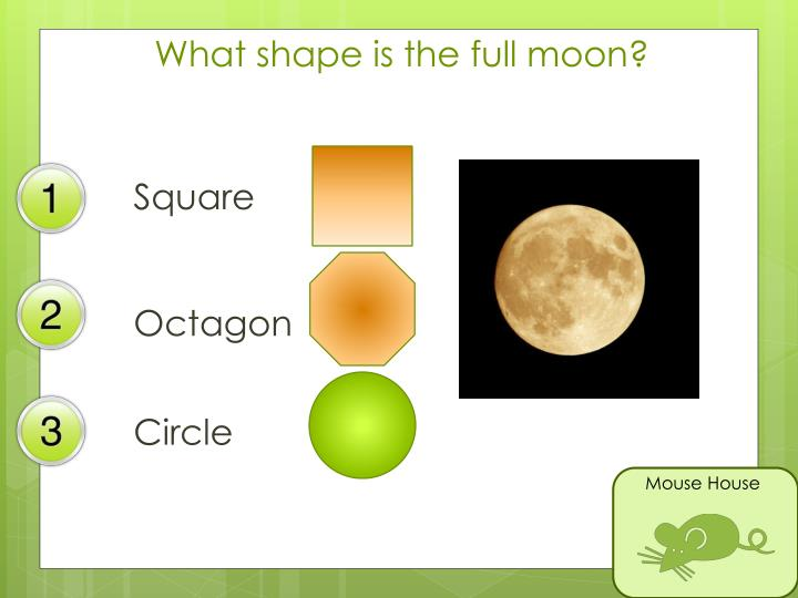 What shape is the full moon?