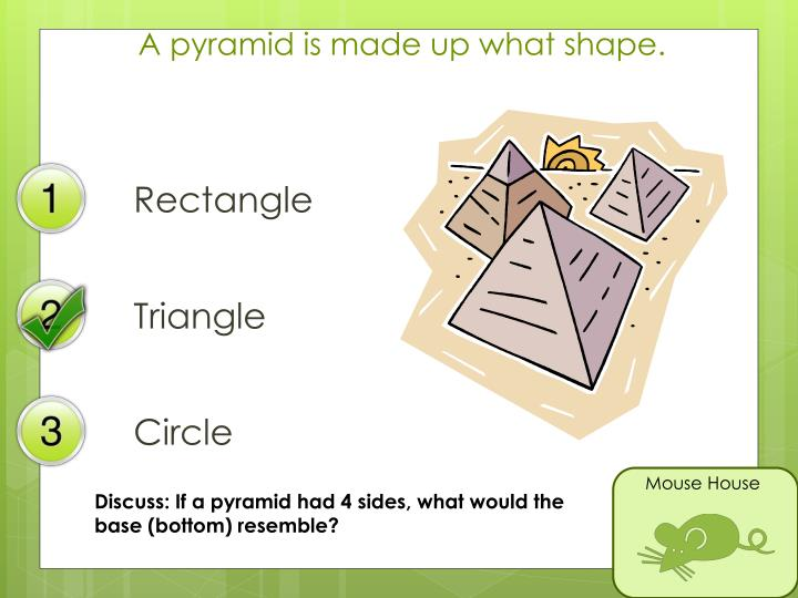A pyramid is made up what shape.