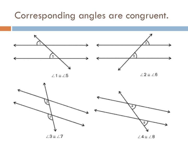 Corresponding angles are congruent.
