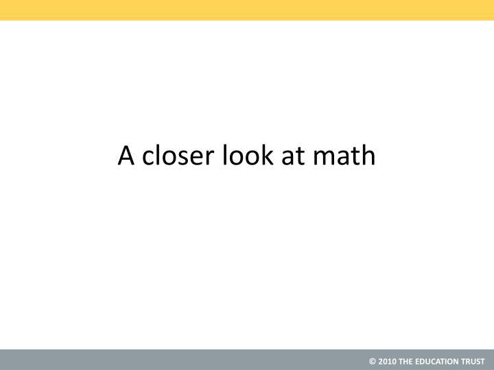 A closer look at math