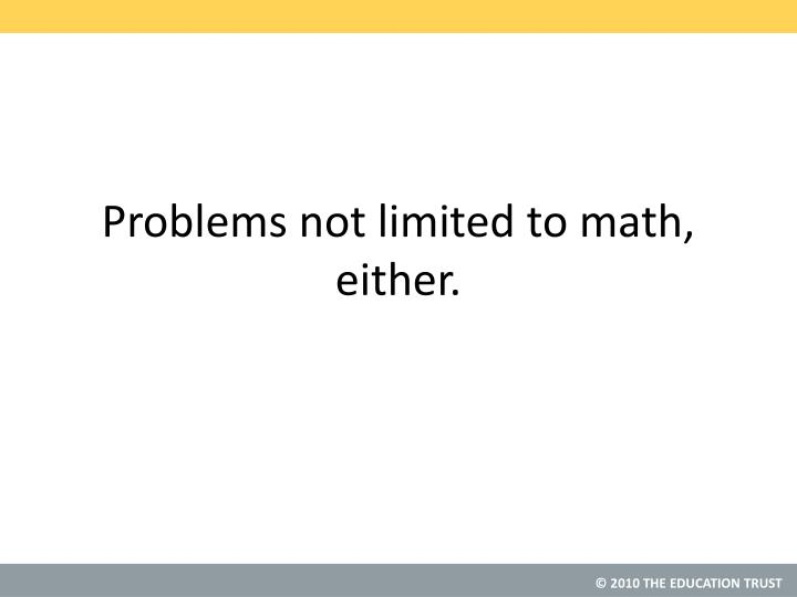Problems not limited to math, either.