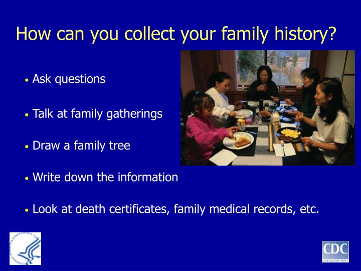 How can you collect your family history?