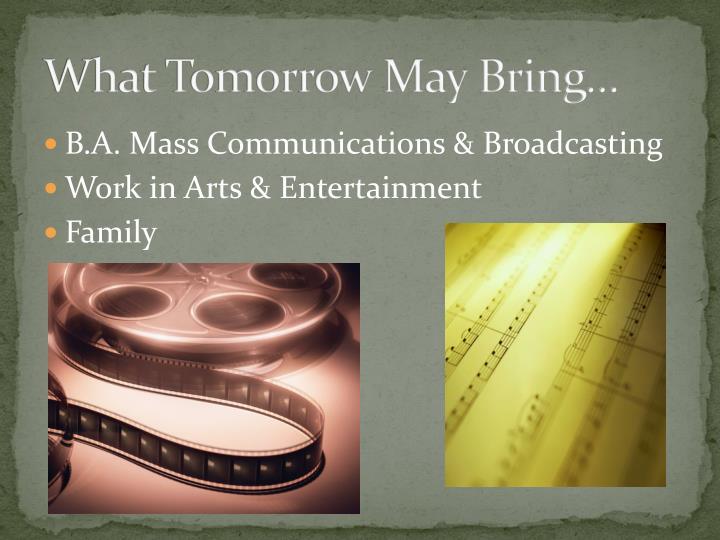 What Tomorrow May Bring…