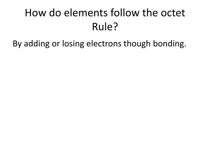 How do elements follow the octet Rule?